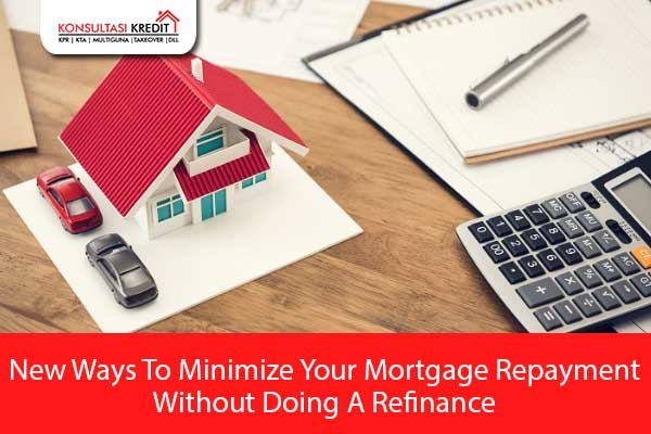 New-Ways-To-Minimize-Your-Mortgage-Repayment---Without-Doing-A-Refinance